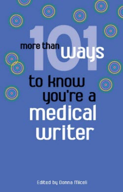 More Than 101 Ways to Know You're a Medical Writer by Donna Miceli, Editor ISBN 978-0979927485