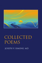 Collected Poems by Joseph V. Simone, MD ISBN 978-0-9832958-2-2