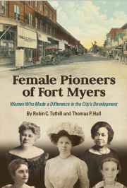 Female Pioneers of Fort Myers: Women Who Made a Difference in the City's Development by Robin C. Tuthill and Thomas P. Hall ISBN 978-0-9832958-3-9