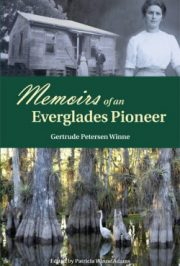 Memoirs of an Everglades Pioneer by Gertrude Petersen Winne edited by Patricia Winne Adams ISBN 978-0-9799274-7-8