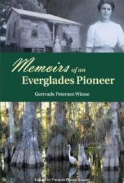 Memoirs of an Everglades Pioneer by Gertrude Petersen Winne edited by Patricia Winne Adams ISBN 978-0-9799274-7-8