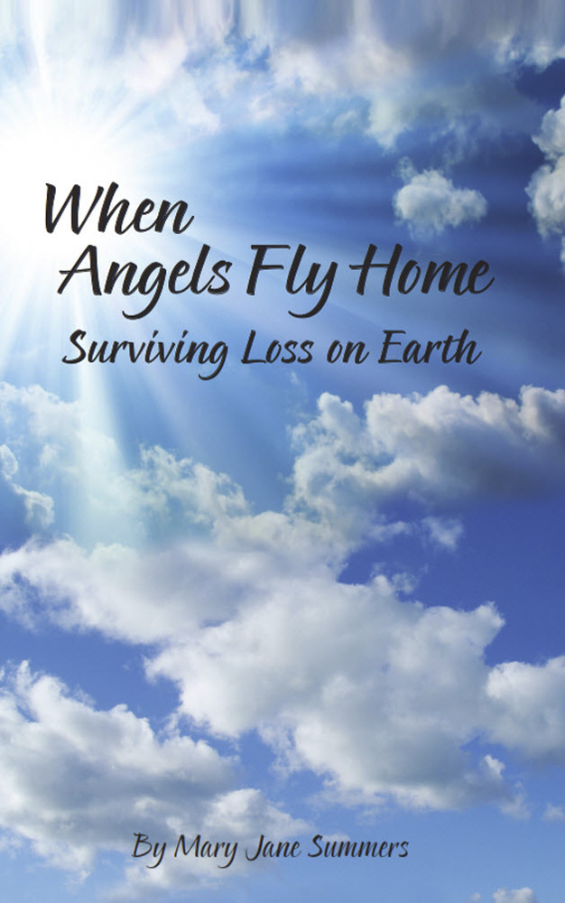 When Angels Fly Home: Surviving Loss on Earth by Mary Jane Summers ISBN 9780983295808